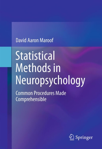 Statistical Methods in Neuropsychology - Common Procedures Made Comprehensible ebook by David Aaron Maroof