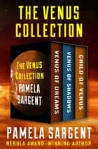 The Venus Collection - Venus of Dreams, Venus of Shadows, and Child of Venus ebook by Pamela Sargent