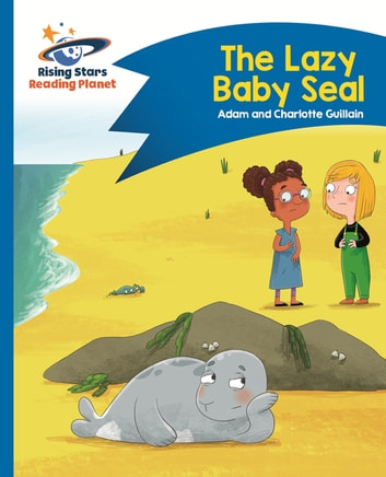 Reading Planet - The Lazy Baby Seal - Blue: Comet Street Kids ePub ebook by Adam Guillain,Charlotte Guillain