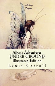 Alice's Adventures Under Ground ebook by Lewis Carroll