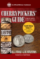 Cherrypicker's Guide to Rare Die Varieties of United States Coins ebook by Bill Fivaz J. T. Stanton