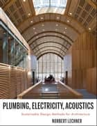 Plumbing, Electricity, Acoustics ebook by Norbert M. Lechner