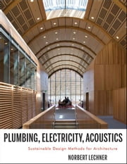 Plumbing, Electricity, Acoustics - Sustainable Design Methods for Architecture ebook by Norbert M. Lechner