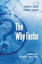 The Why Factor - Winning with Workforce Intelligence ebook by Thomas F. Mahan, Danny A. Nelms
