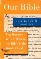 Our Bible - How We Got It and Ten Reasons Why I Believe the Bible is the Word of God ebook by Charles Leach, R. A. Torrey