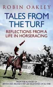Tales From the Turf: Reflections from a Life in Horseracing ebook by Robin Oakley
