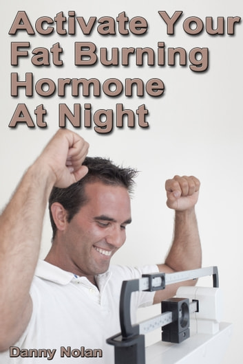 Activate Your Fat Burning Hormone at Night ebook by Danny Nolan