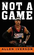 Allen Iverson - Not a game - L'ascension et la chute d'une icône ebook by Kent Babb