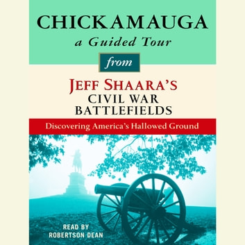 Chickamauga: A Guided Tour from Jeff Shaara's Civil War Battlefields - What happened, why it matters, and what to see audiobook by Jeff Shaara