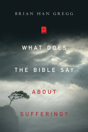 What Does the Bible Say About Suffering? eBook by Brian Han Gregg