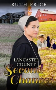 Lancaster County Second Chances - Lancaster County Second Chances (An Amish Of Lancaster County Saga), #1 ebook by Ruth Price
