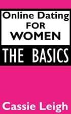 Online Dating For Women: The Basics ebook by Cassie Leigh