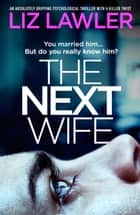 The Next Wife - An absolutely gripping psychological thriller with a killer twist ebook by Liz Lawler