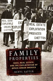 Family Properties - Race, Real Estate, and the Exploitation of Black Urban America ebook by Beryl Satter