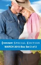 Harlequin Special Edition March 2015 - Box Set 2 of 2 - An Anthology ebook by Rachel Lee, Sheri WhiteFeather, Lynne Marshall