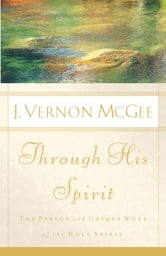 Through His Spirit - The Person and Unique Work of the Holy Spirit ebook by J. Vernon McGee