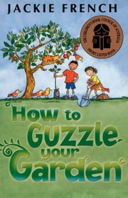 How to Guzzle Your Garden ebook by Jackie French