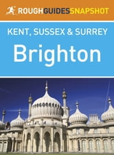 Brighton Rough Guides Snapshot Kent, Sussex and Surrey ebook by Rough Guides