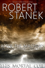 After the Machines. Episode Three: Descent ebook by Robert Stanek