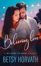 Believing Love ebook by Betsy Horvath