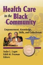 Health Care in the Black Community ebook by Sadye Logan,Edith M. Freeman