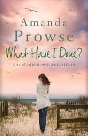 What Have I Done? ebook by Amanda Prowse