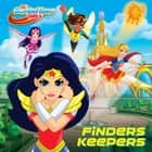 Finders Keepers (DC Super Hero Girls) ebook by Courtney Carbone, Tomato Farm