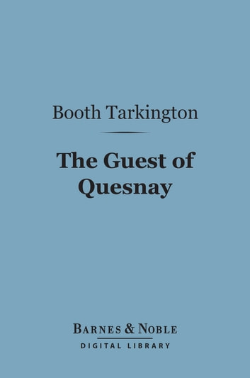 The Guest of Quesnay (Barnes & Noble Digital Library) ebook by Booth Tarkington