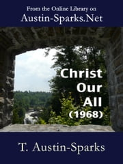 Christ Our All - (1968) ebook by T. Austin-Sparks