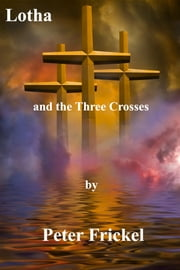 Lotha and the Three Crosses ebook by Peter Frickel