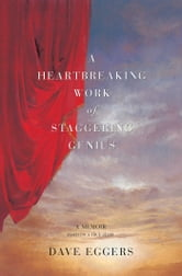 A Heartbreaking Work Of Staggering Genius - A Memoir Based on a True Story ebook by Dave Eggers