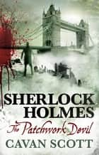 Sherlock Holmes - The Patchwork Devil ebook by Cavan Scott
