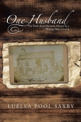 But One Husband - The Truth about Mormon History by a Woman Who Lived It ebook by Luella Pool Saxby