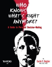Who Knows What's Right Anymore?:A Guide to Personal Decision-Making ebook by Zeigler, Earle F.