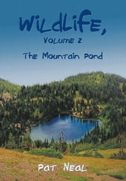 WildLife, Volume 2 - The Mountain Pond ebook by Pat Neal