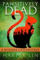 Pawsitively Dead - A Wonder Cats Mystery, #2 ebook by