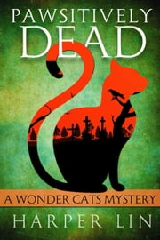 Pawsitively Dead - A Wonder Cats Mystery, #2 ebook by Harper Lin