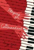 Playing for the Commandant ebook by Suzy Zail