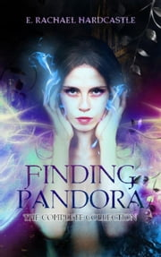 Finding Pandora: The Complete Collection - Finding Pandora ebook by E. Rachael Hardcastle