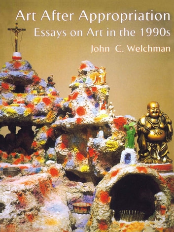 Art After Appropriation - Essays on Art in the 1990s ebook by John C. Welchman