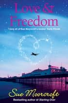 Love & Freedom ebook by Sue Moorcroft