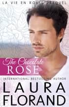 The Chocolate Rose ebook by Laura Florand