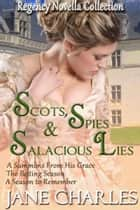 Scots, Spies & Salacious Lies (Regency Novellas) ebook by Jane Charles