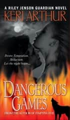 Dangerous Games - A Riley Jenson Guardian Novel ebook by Keri Arthur