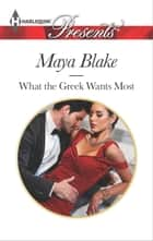 What The Greek Wants Most ebook by Maya Blake