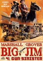 Big Jim 4: Gun Sinister ebook by Marshall Grover