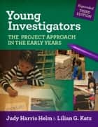 Young Investigators - The Project Approach in the Early Years ebook by Judy Harris Helm, Lilian G. Katz