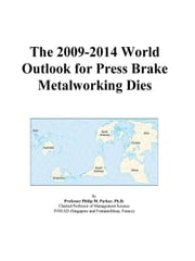 The 2009-2014 World Outlook for Press Brake Metalworking Dies ebook by ICON Group International, Inc.