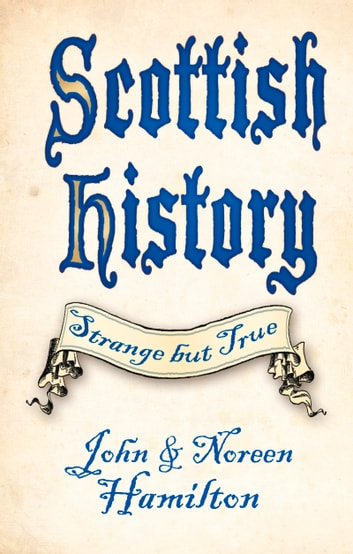 Scottish History - Strange But True ebook by John Hamilton