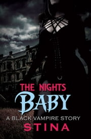 The Night's Baby - A Black Vampire Story ebook by Stina